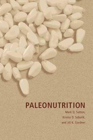 Paleonutrition by Mark Q. Sutton, Kristin D
