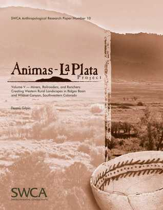 Animas-La Plata Project Volume V: Miners, Railroaders, and Ranchers: Creating Western Rural Landscapes in Ridges Basin and Wildcat Canyon, Southwestern Colorado