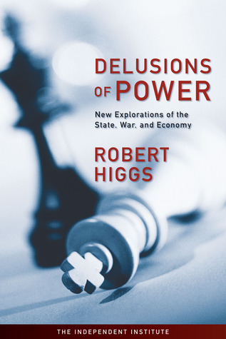 Delusions of Power by Robert Higgs