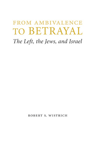 From Ambivalence to Betrayal: The Left, the Jews, and Israel