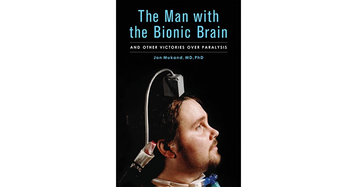 The man with the bionic brain and other victories over paralysis the man with the bionic brain and other victories over paralysis by jon mukand fandeluxe PDF