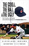 The Good, the Bad,  the Ugly: Cleveland Indians: Heart-Pounding, Jaw-Dropping, and Gut-Wrenching Moments from Cleveland Indians History