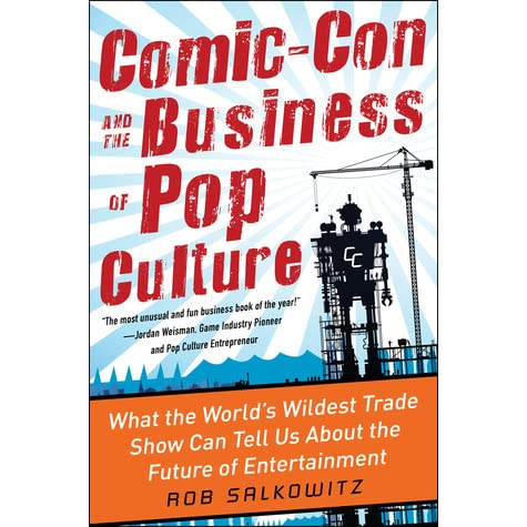Comic Con And The Business Of Pop Culture What The World S Wildest