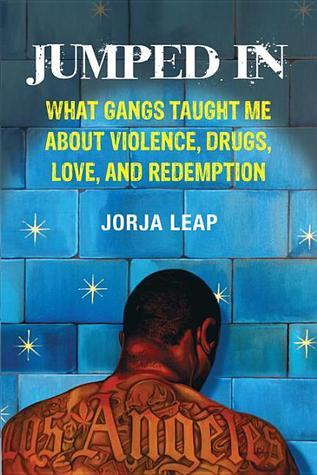 Jumped In  What Gangs Taught Me about Violence, Drugs, Love, and Redemption