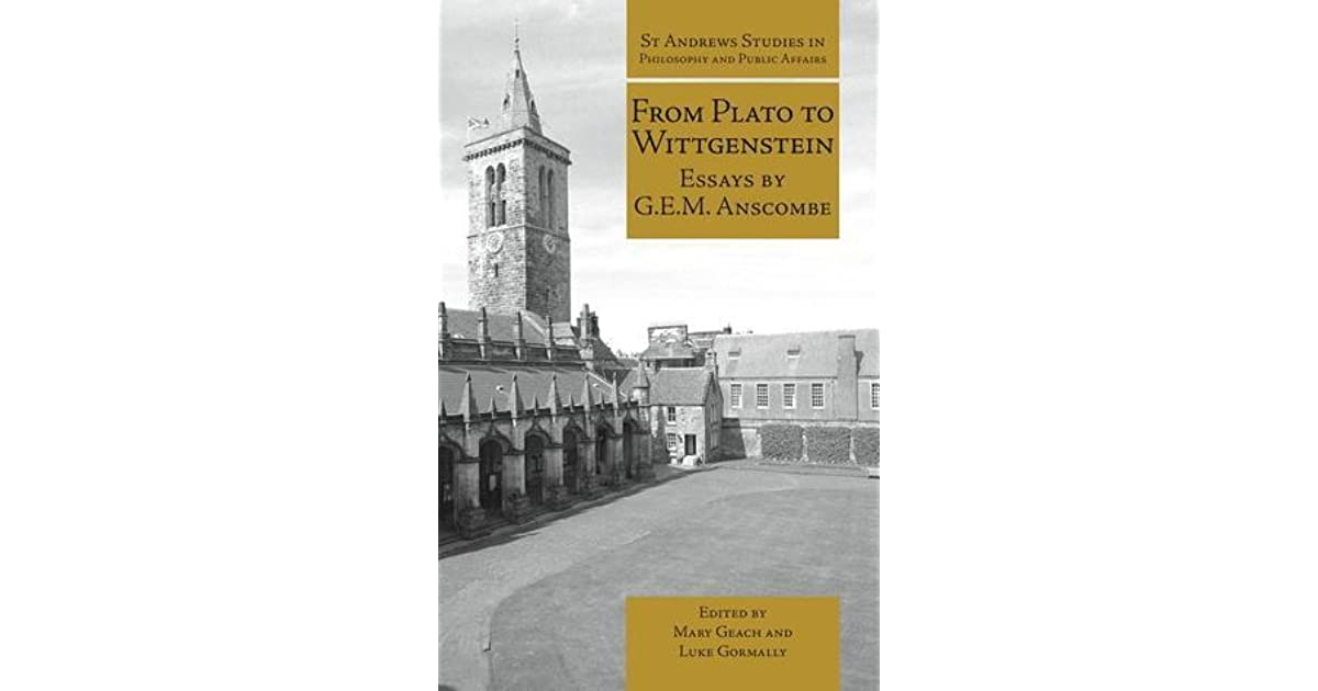 from plato to wittgenstein essays by gem anscombe From plato to wittgenstein has 9 ratings and 0 reviews more treasures from the archive of papers left by philosopher elizabeth anscombe, edited by her d.