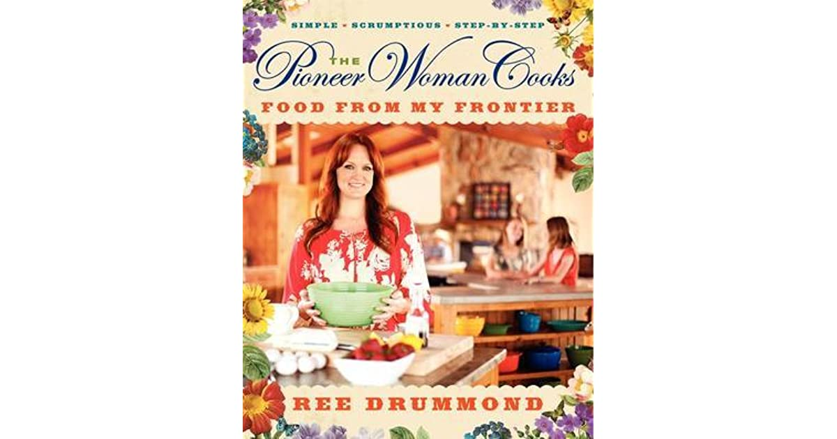 The Pioneer Woman Cooks Food From My Frontier By Ree Drummond