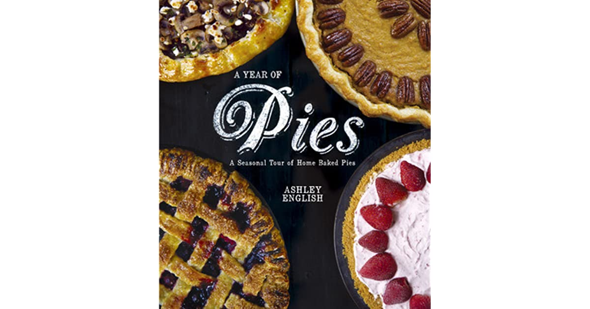 a year of pies a seasonal tour of home baked pies