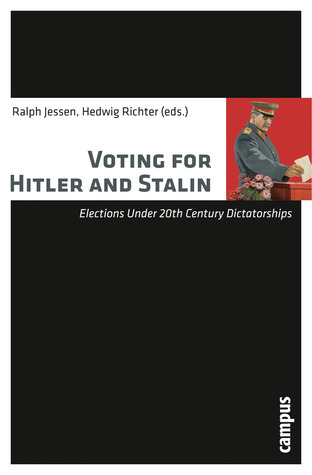 Voting for Hitler and Stalin - Elections under 20th Century Dictatorships