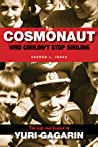 The Cosmonaut Who Couldn't Stop Smiling: The Life and Legend of Yuri Gagarin
