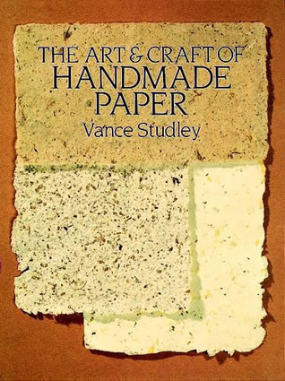 The Art Craft Of Handmade Paper By Vance Studley