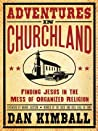 Adventures in Churchland: Discovering the Beautiful Mess Jesus Loves