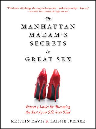 The Manhattan Madam's Secrets to Great Sex: Expert Advice