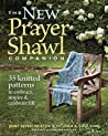 New Prayer Shawl Companion, The: 35 Knitted Patterns to Embrace, Inspire, & Celebrate Life