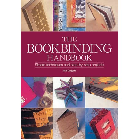 The Book Binding Handbook Simple Techniques And Step By Step Projects By Sue Doggett