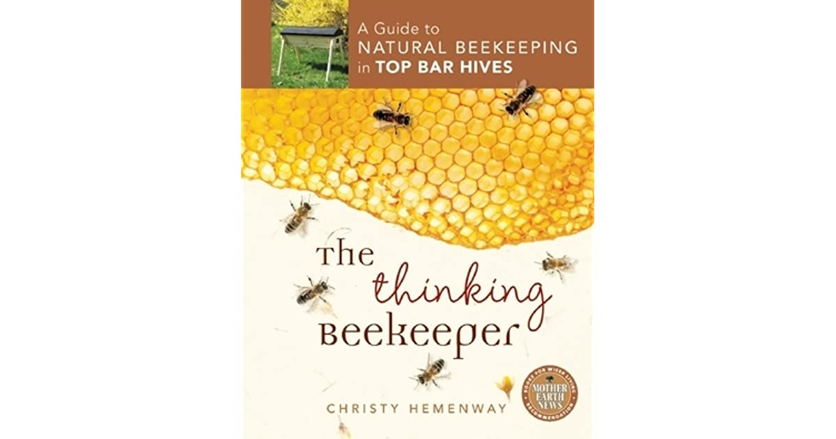 Beau The Thinking Beekeeper: A Guide To Natural Beekeeping In Top Bar Hives By  Christy Hemenway