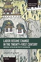 Labor Regime Change in the Twenty-First Century: Unfreedom, Capitalism and Primitive Accumulation