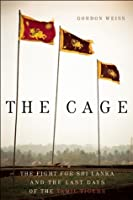 The Cage: The Fight for Sri Lanka and the Last Days of the Tamil Tigers