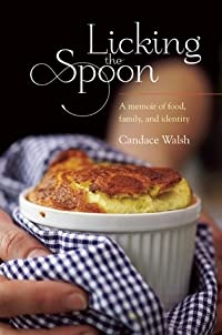 Licking the Spoon: A Memoir of Food, Family and Identity