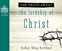 The Truth About the Lordship of Christ (Library Edition)