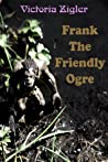 Frank The Friendly Ogre