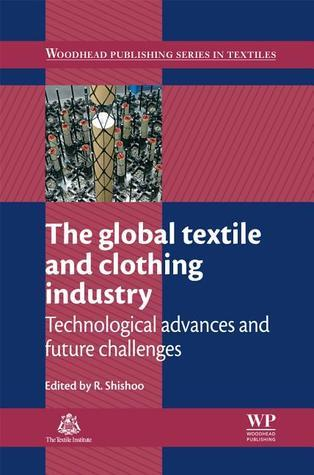 The global textile and clothing industry: Technological advances and future challenges  by  Roshan Shishoo