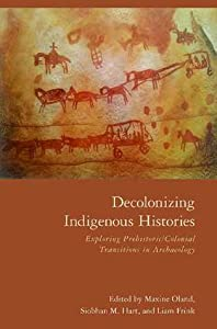 Decolonizing Indigenous Histories: Exploring Prehistoric/Colonial Transitions in Archaeology