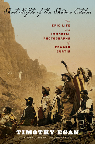 Short Nights of the Shadow Catcher- The Epic Life and Immortal Photographs of Edward Curtis