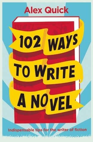 102 Ways to Write a Novel by Alex Quick