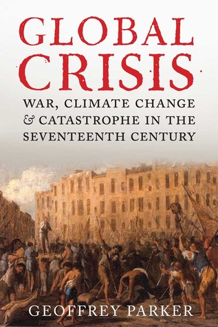 Cover Global Crisis: War, Climate Change and Catastrophe in the Seventeenth Century - Geoffrey Parker