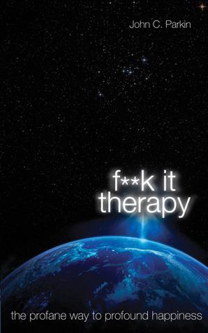 F**K It Therapy by John C. Parkin