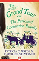 The Grand Tour: or The Purloined Coronation Regalia (Cecilia and Kate, #2)
