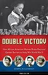 Double Victory: How African American Women Broke Race and Gender Barriers to Help Win World War II