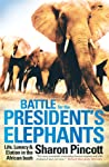 Battle for the President's Elephants: Life, Lunacy  Elation in the African Bush