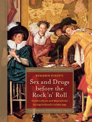 Sex and Drugs before Rock 'n' Roll: Youth Culture and Masculinity during Holland's Golden Age