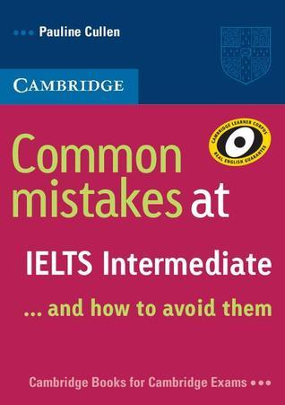 Common Mistakes at IELTS Intermediate  And How to Avoid Them by Pauline Cullen