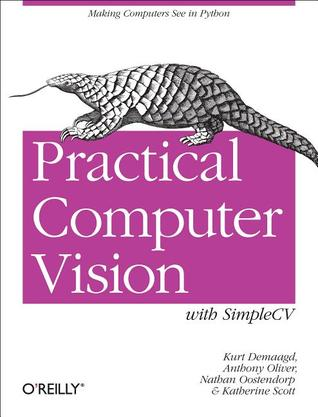 Practical Computer Vision with SimpleCV: The Simple Way to Make