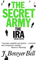 The Secret Army: The IRA, 1916-1979