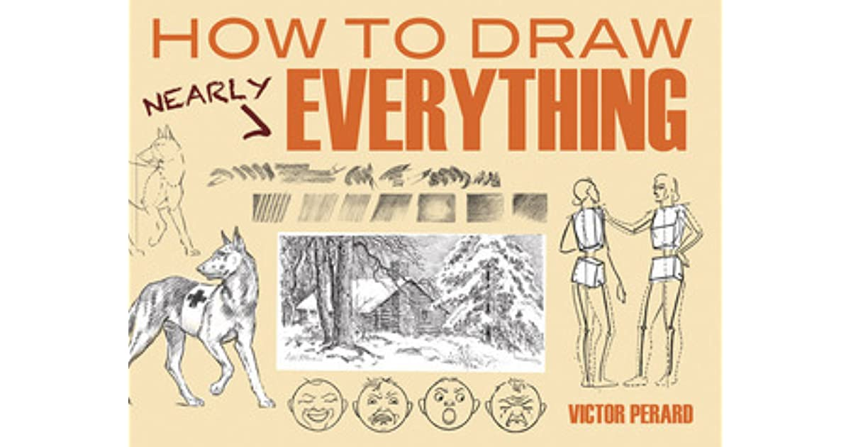 How to Draw Nearly Everything by Victor Perard