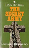 The Secret Army: A history of the IRA, 1916-1970
