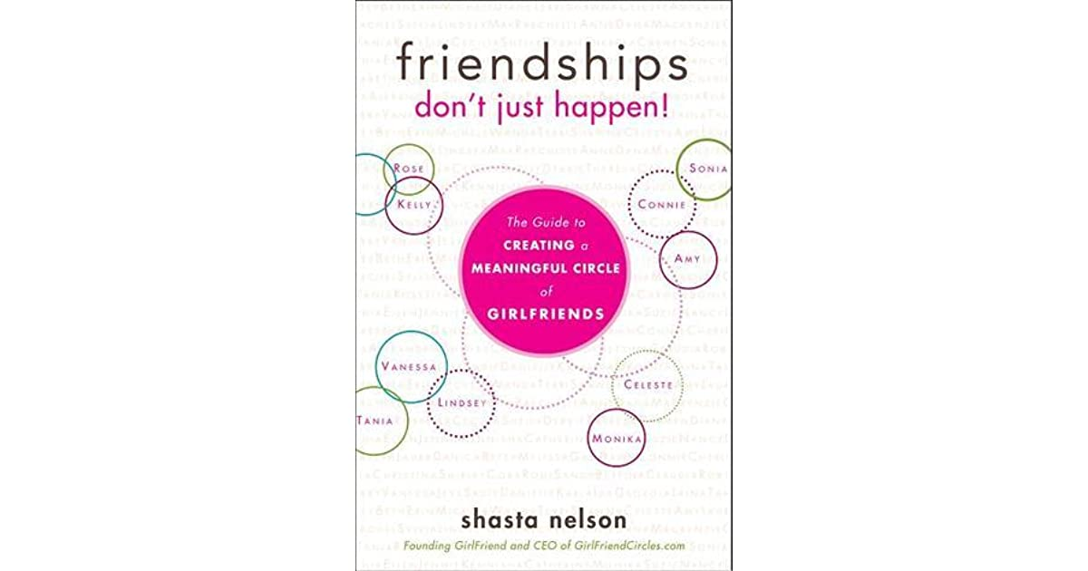 Friendships dont just happen the guide to creating a meaningful friendships dont just happen the guide to creating a meaningful circle of girlfriends by shasta nelson fandeluxe Image collections