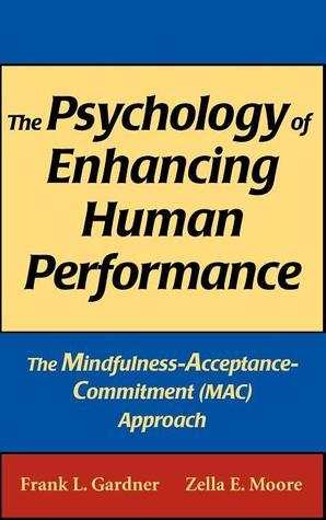 The Psychology of Enhancing Human Performance The Mindfulness-Acceptance-Commitment (MAC) Approach 1st Edition