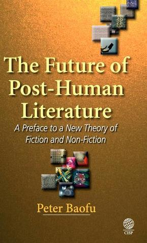 The Future of Post-Human Literature: A Preface to a New Theory of Fiction and Non-Fiction