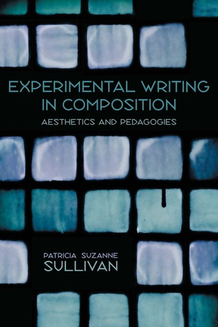 Experimental Writing in Composition: Aesthetics and Pedagogies