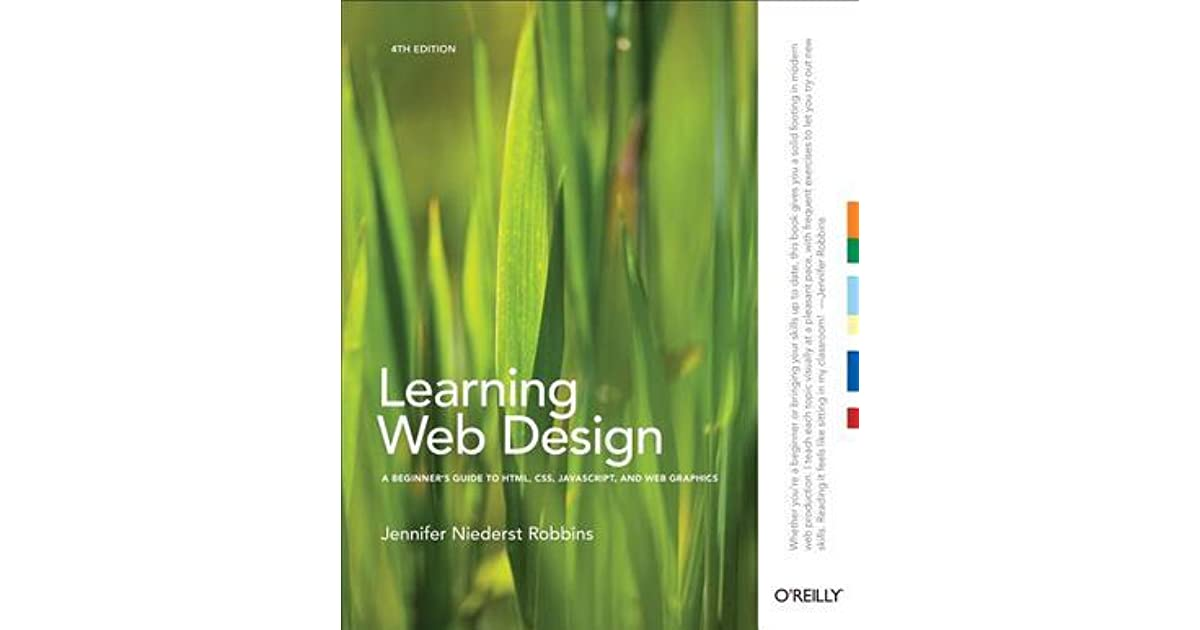 Learning Web Design A Beginner S Guide To Html Css Javascript And Web Graphics By Jennifer Niederst Robbins