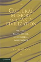 Cultural Memory and Early Civilization: Writing, Remembrance, and Political Imagination
