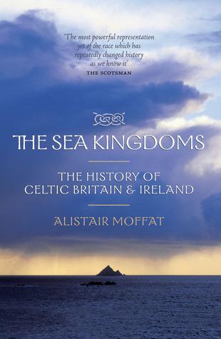 The Sea Kingdoms: The History of Celtic Britain  Ireland