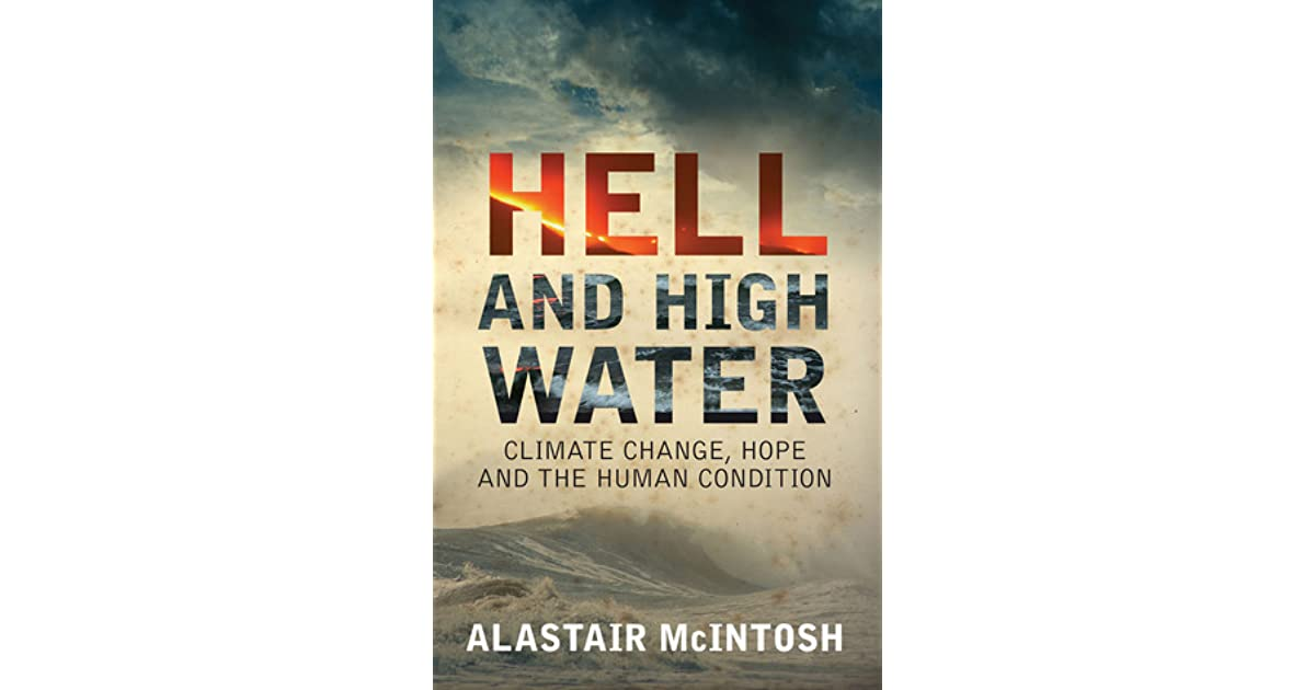 Hell and high water climate change hope and the human condition by hell and high water climate change hope and the human condition by alastair mcintosh fandeluxe Images