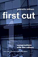 First Cut: Conversations with Film Editors, Twentieth Anniversary Edition, With a New Preface