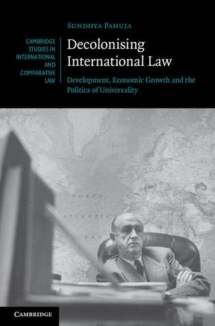 Decolonising International Law: Development, Economic Growth and the Politics of Universality