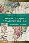 Economic Development in the Americas Since 1500: Endowments and Institutions
